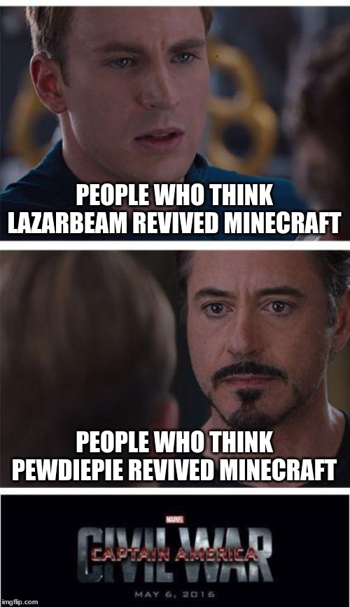 Minecraft: Civil War | PEOPLE WHO THINK LAZARBEAM REVIVED MINECRAFT PEOPLE WHO THINK PEWDIEPIE REVIVED MINECRAFT | image tagged in memes,minecraft,captain america civil war | made w/ Imgflip meme maker