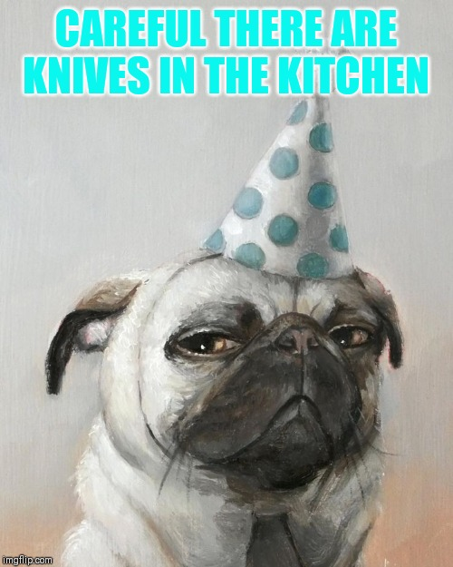 CAREFUL THERE ARE KNIVES IN THE KITCHEN | made w/ Imgflip meme maker