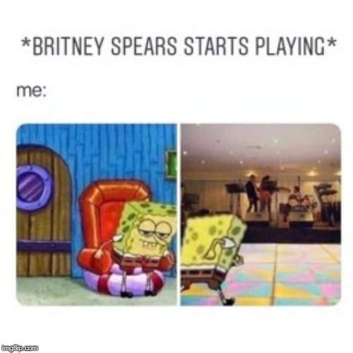 image tagged in fun,britney spears,spongebob | made w/ Imgflip meme maker