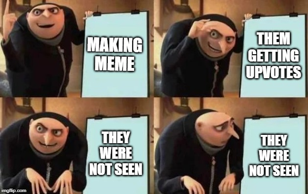 Gru's Plan | MAKING MEME THEM GETTING UPVOTES THEY WERE NOT SEEN THEY WERE NOT SEEN | image tagged in gru's plan | made w/ Imgflip meme maker