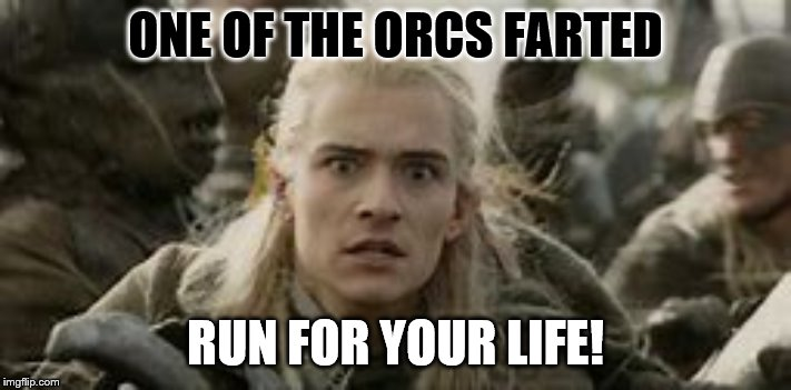 ONE OF THE ORCS FARTED RUN FOR YOUR LIFE! | image tagged in lotr,lord of the rings lotr elevenses | made w/ Imgflip meme maker