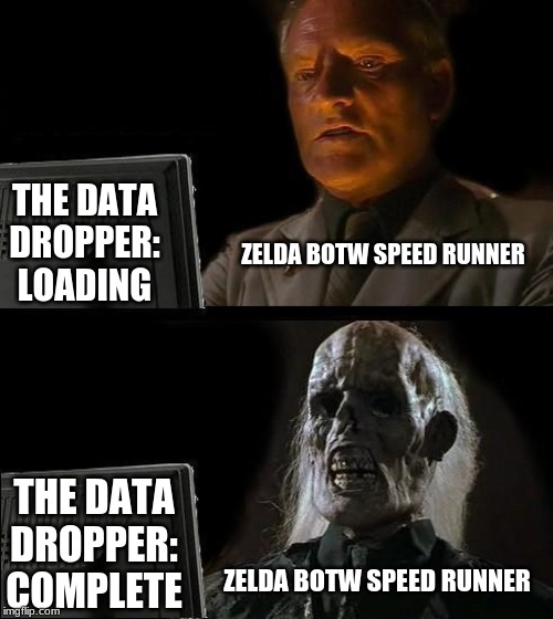 Zelda Botw speed runners waiting for that data dropper cut scene to end... | ZELDA BOTW SPEED RUNNER THE DATA DROPPER: LOADING ZELDA BOTW SPEED RUNNER THE DATA DROPPER: COMPLETE | image tagged in memes,ill just wait here,zelda,the legend of zelda breath of the wild | made w/ Imgflip meme maker