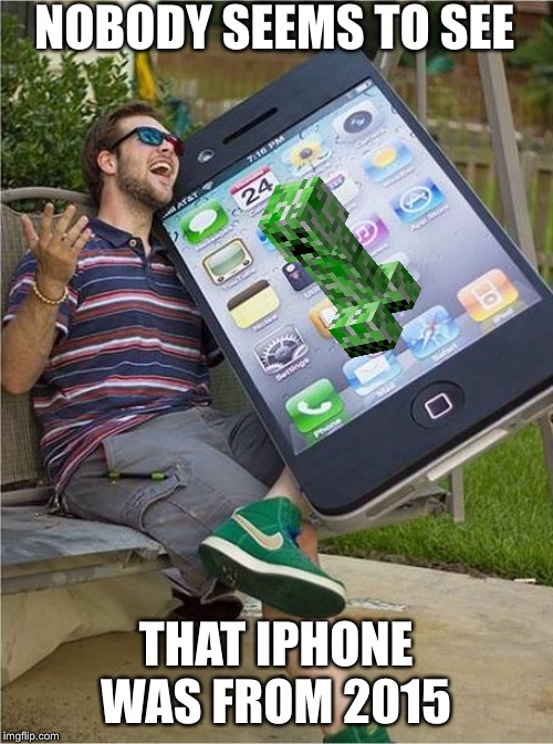 Giant iPhone | NOBODY SEEMS TO SEE THAT IPHONE WAS FROM 2015 | image tagged in giant iphone,creeper,2015,memes,funny | made w/ Imgflip meme maker