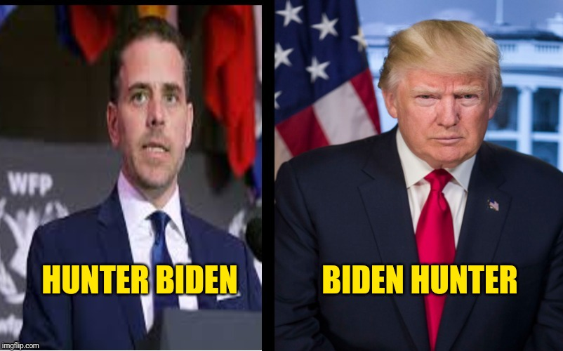 Biden |  BIDEN HUNTER; HUNTER BIDEN | image tagged in biden | made w/ Imgflip meme maker