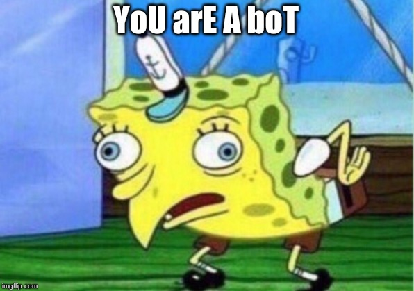 Mocking Spongebob Meme | YoU arE A boT | image tagged in memes,mocking spongebob | made w/ Imgflip meme maker