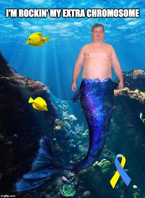 down syndrome eawareness | I'M ROCKIN' MY EXTRA CHROMOSOME | image tagged in mermaid,merman,down syndrome,down syndrome mermaid,down syndrome awareness,down syndrome merman | made w/ Imgflip meme maker