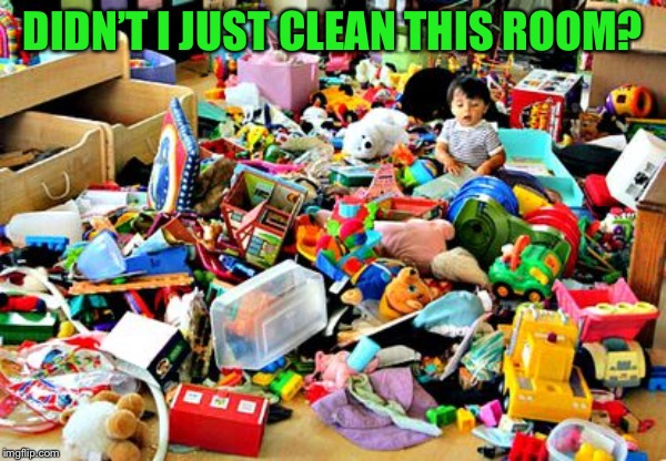 Messy room  | DIDN'T I JUST CLEAN THIS ROOM? | image tagged in messy room | made w/ Imgflip meme maker