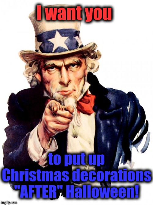 "Uncle Sam | I want you to put up Christmas decorations ""AFTER"" Halloween! 