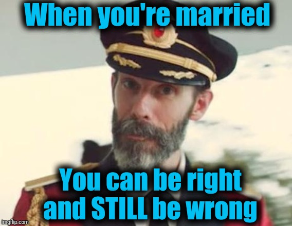 Captain Obvious | When you're married You can be right and STILL be wrong | image tagged in captain obvious | made w/ Imgflip meme maker