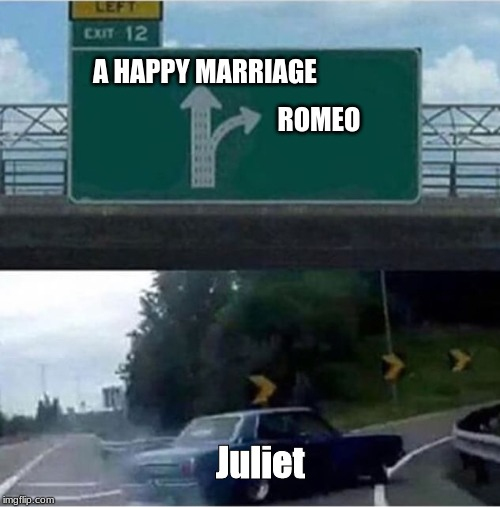 Car turning  |  A HAPPY MARRIAGE; ROMEO; Juliet | image tagged in car turning | made w/ Imgflip meme maker