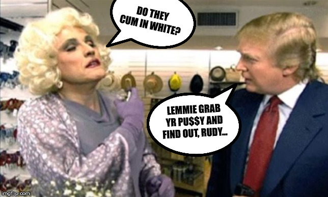 DO THEY CUM IN WHITE? LEMMIE GRAB YR PU$$Y AND FIND OUT, RUDY... | made w/ Imgflip meme maker