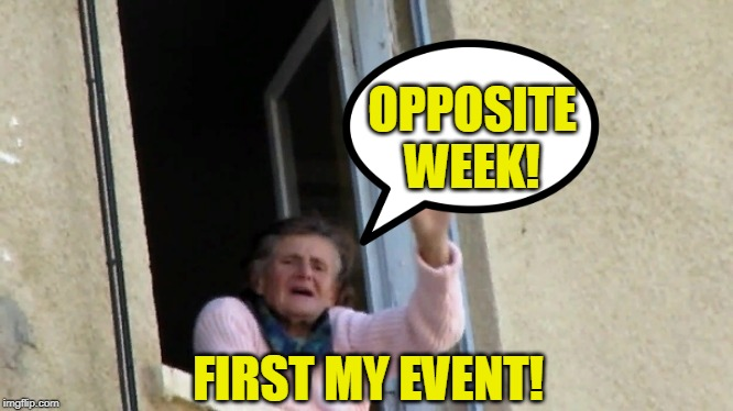 Opposite week! MrRedRobert77 event! (3 - 9 october 2019)! Coming soon! | FIRST MY EVENT! OPPOSITE WEEK! | image tagged in weekend,mrredrobert77,opposite day,funny,opposite week | made w/ Imgflip meme maker