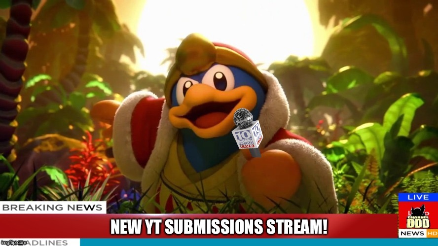 Dedede Breaking News | NEW YT SUBMISSIONS STREAM! | image tagged in dedede breaking news | made w/ Imgflip meme maker