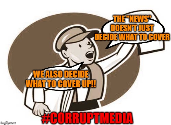 "Corrupt Media 1 | THE ""NEWS"" DOESN'T JUST DECIDE WHAT TO COVER WE ALSO DECIDE WHAT TO COVER UP!! #CORRUPTMEDIA 