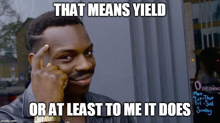 Roll Safe Think About It Meme | THAT MEANS YIELD OR AT LEAST TO ME IT DOES | image tagged in memes,roll safe think about it | made w/ Imgflip meme maker