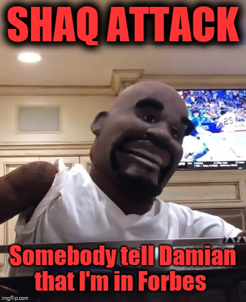 SHAQ ATTACK Somebody tell Damian that I'm in Forbes | image tagged in big shaq,nba memes,rap,music | made w/ Imgflip meme maker