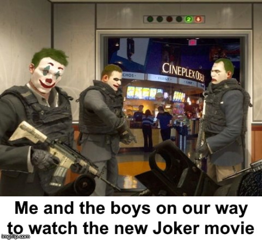 Me and the boys on our way to watch the new Joker movie | image tagged in joker,joaquin phoenix,me and the boys | made w/ Imgflip meme maker