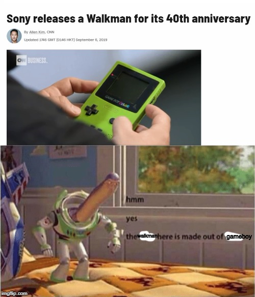 walkman gameboy | image tagged in hmm yes the floor here is made out of floor,memes,gameboy,walkman,cnn | made w/ Imgflip meme maker