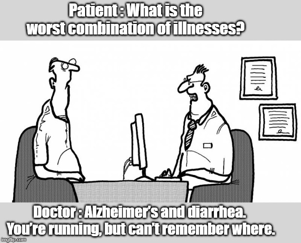 At the clinic |  Patient : What is the worst combination of illnesses? Doctor : Alzheimer's and diarrhea.  You're running, but can't remember where. | image tagged in doctor and patient | made w/ Imgflip meme maker