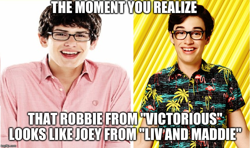 "The nerd is the word! | THE MOMENT YOU REALIZE THAT ROBBIE FROM ""VICTORIOUS"" LOOKS LIKE JOEY FROM ""LIV AND MADDIE"" 