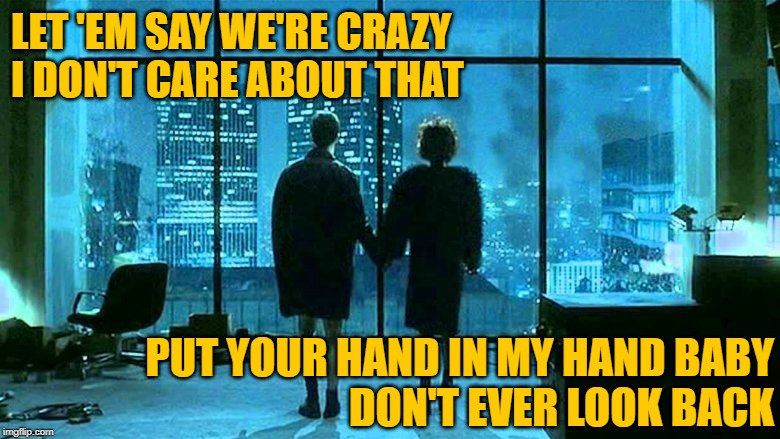 Nothing's Gonna Stop Fight Club | LET 'EM SAY WE'RE CRAZY I DON'T CARE ABOUT THAT PUT YOUR HAND IN MY HAND BABY DON'T EVER LOOK BACK | image tagged in fight club,mannequin,song lyrics,mashup,movies,music meme | made w/ Imgflip meme maker
