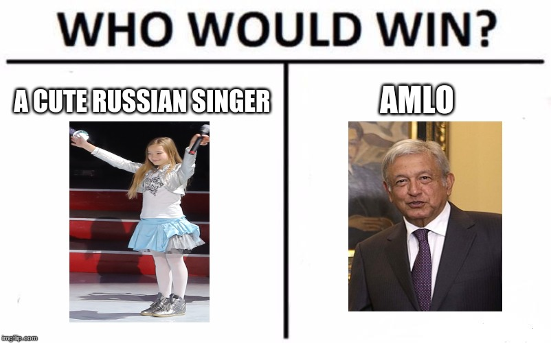 Viva La Mexico! | A CUTE RUSSIAN SINGER AMLO | image tagged in memes,who would win,junior eurovision,mexico,president | made w/ Imgflip meme maker