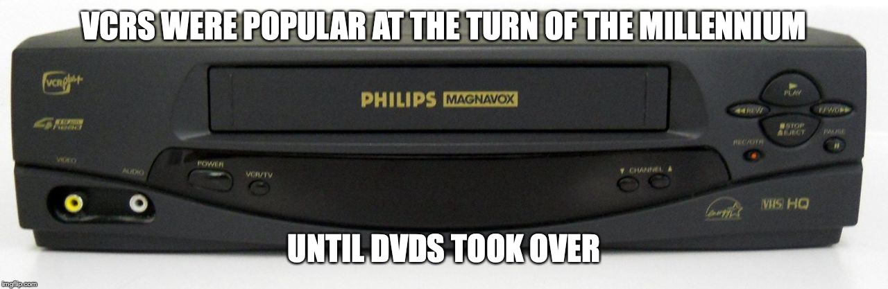 VCR | VCRS WERE POPULAR AT THE TURN OF THE MILLENNIUM UNTIL DVDS TOOK OVER | image tagged in vcr,memes | made w/ Imgflip meme maker