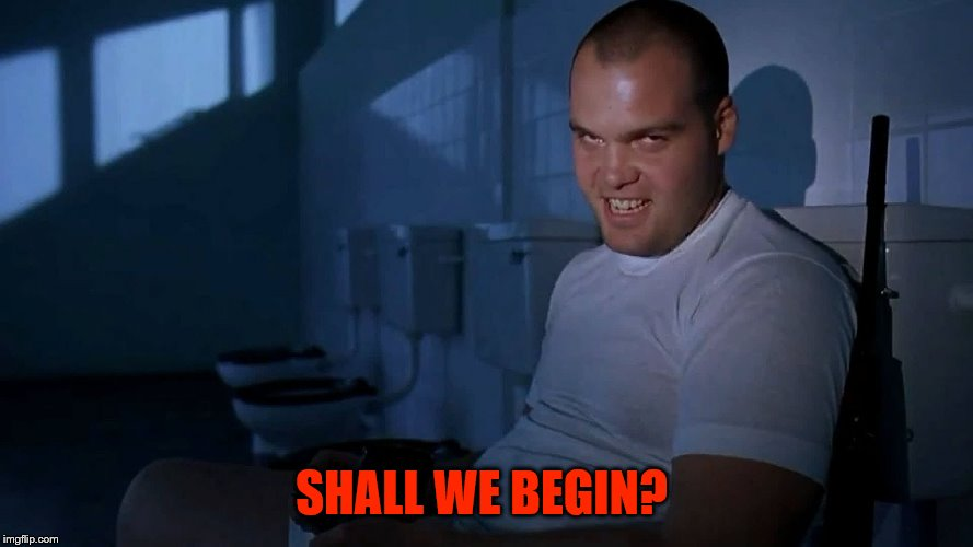 Full Metal Jacket IT | SHALL WE BEGIN? | image tagged in full metal jacket it | made w/ Imgflip meme maker