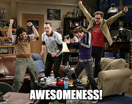 Team Awesome | AWESOMENESS! | image tagged in awesome,teamwork,big bang theory | made w/ Imgflip meme maker