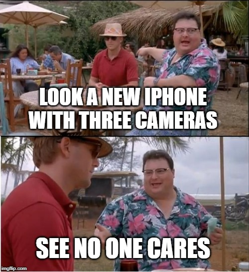 See Nobody Cares | LOOK A NEW IPHONE WITH THREE CAMERAS SEE NO ONE CARES | image tagged in memes,see nobody cares | made w/ Imgflip meme maker