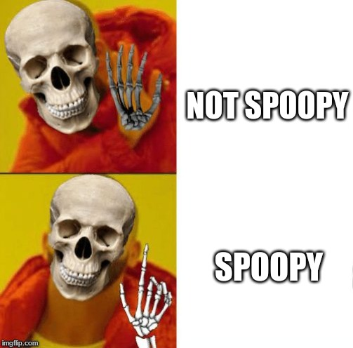 NOT SPOOPY SPOOPY | image tagged in spooky drake | made w/ Imgflip meme maker