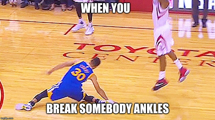 WHEN YOU BREAK SOMEBODY ANKLES | image tagged in memes,funny,stephen curry,crossover | made w/ Imgflip meme maker
