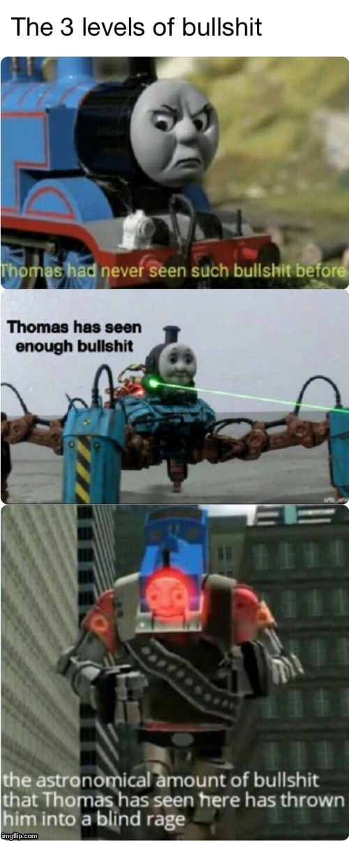 The levels of bull**it | image tagged in thomas the dank engine | made w/ Imgflip meme maker