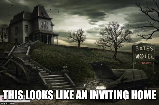 Bates Motel | THIS LOOKS LIKE AN INVITING HOME | image tagged in bates motel | made w/ Imgflip meme maker