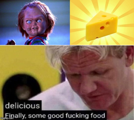 image tagged in cheese time,chucky,gordon ramsay some good food | made w/ Imgflip meme maker