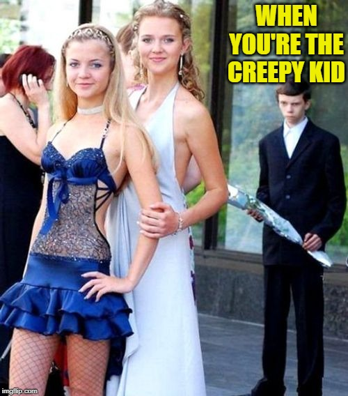 Creepy Kid | WHEN YOU'RE THE CREEPY KID | image tagged in creepy kid | made w/ Imgflip meme maker