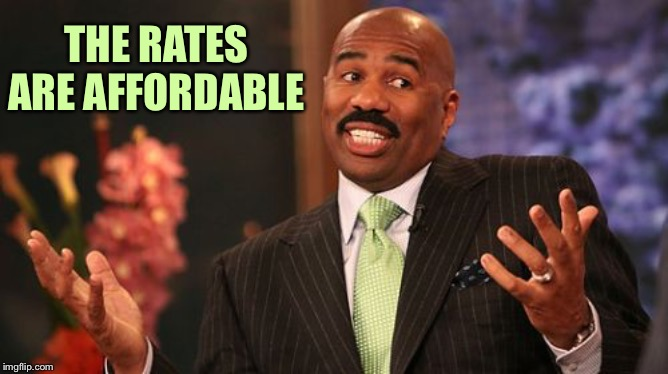 Steve Harvey Meme | THE RATES ARE AFFORDABLE | image tagged in memes,steve harvey | made w/ Imgflip meme maker