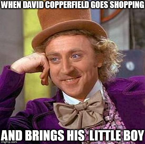 Creepy Condescending Wonka Meme | WHEN DAVID COPPERFIELD GOES SHOPPING AND BRINGS HIS  LITTLE BOY | image tagged in memes,creepy condescending wonka | made w/ Imgflip meme maker