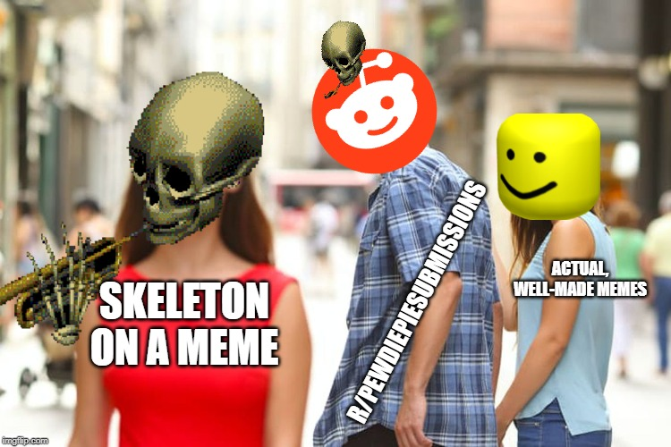 skeleton on a meme = great | SKELETON ON A MEME R/PEWDIEPIESUBMISSIONS ACTUAL, WELL-MADE MEMES | image tagged in pewdiepie,reddit,skeleton,memes,r/pewdiepiesubmissions | made w/ Imgflip meme maker