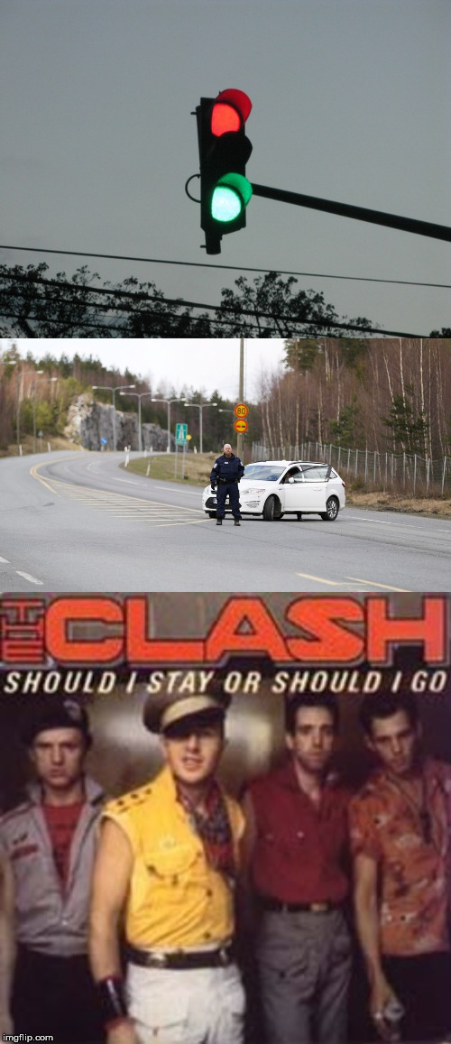 Should I Stay or Should I Go | image tagged in traffic lights,memes,the clash,80s music,first world problems,it's a trap | made w/ Imgflip meme maker