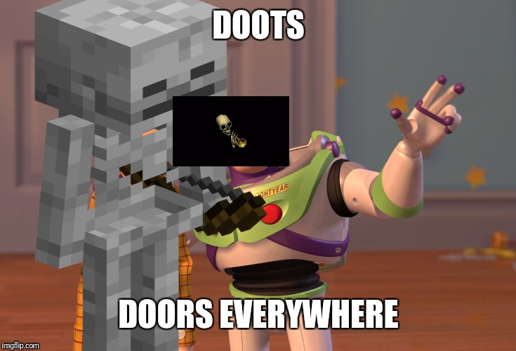 DOOTS DOORS EVERYWHERE | image tagged in x x everywhere,memes,funny memes,funny,spooky,spooktober | made w/ Imgflip meme maker
