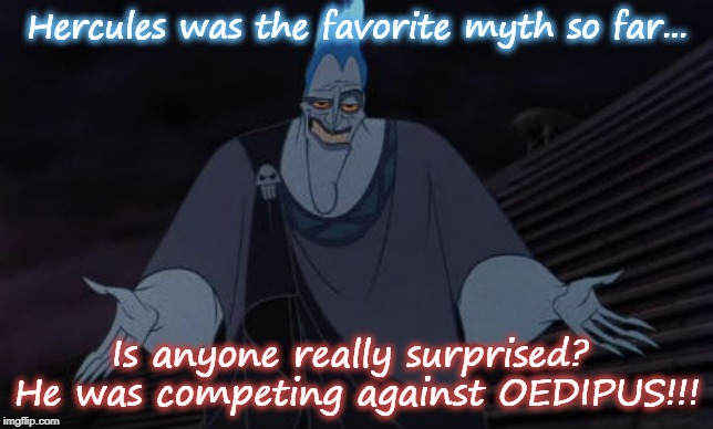 Hercules was the favorite myth so far... Is anyone really surprised?  He was competing against OEDIPUS!!! | image tagged in hades hercules | made w/ Imgflip meme maker