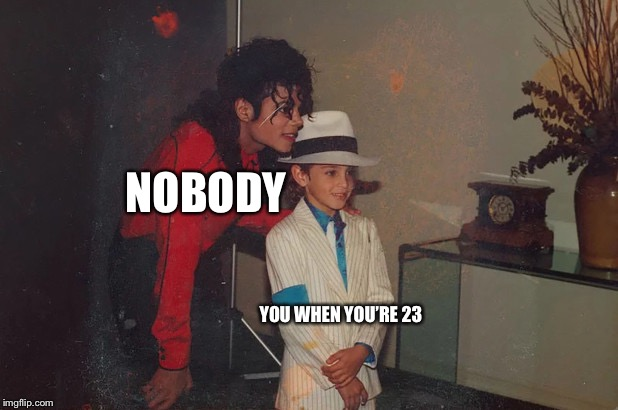 NOBODY; YOU WHEN YOU'RE 23 | image tagged in blink 182,michael jackson,hehe,23,neverlandranchhand | made w/ Imgflip meme maker