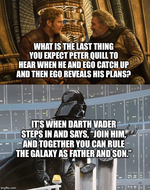 Peter Quill and Ego get a Star Wars Reference | WHAT IS THE LAST THING YOU EXPECT PETER QUILL TO HEAR WHEN HE AND EGO CATCH UP AND THEN EGO REVEALS HIS PLANS? IT'S WHEN DARTH VADER STEPS I | image tagged in marvel cinematic universe,guardians of the galaxy,starlord,ego,star wars,darth vader | made w/ Imgflip meme maker
