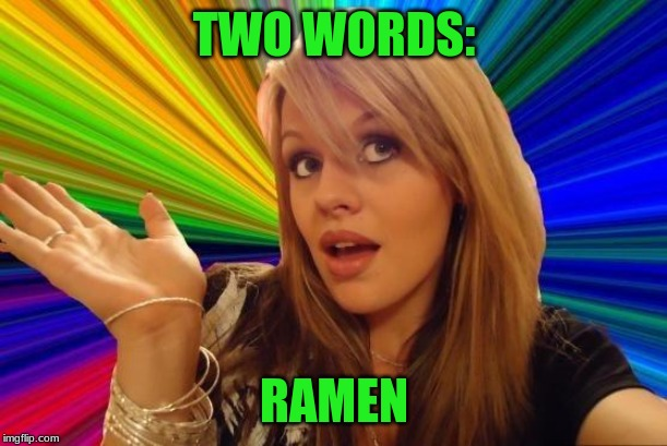 Dumb Blonde Meme | TWO WORDS: RAMEN | image tagged in memes,dumb blonde | made w/ Imgflip meme maker