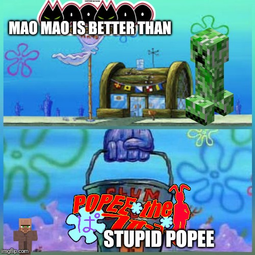 Krusty Krab Vs Chum Bucket | MAO MAO IS BETTER THAN STUPID POPEE | image tagged in memes,krusty krab vs chum bucket | made w/ Imgflip meme maker