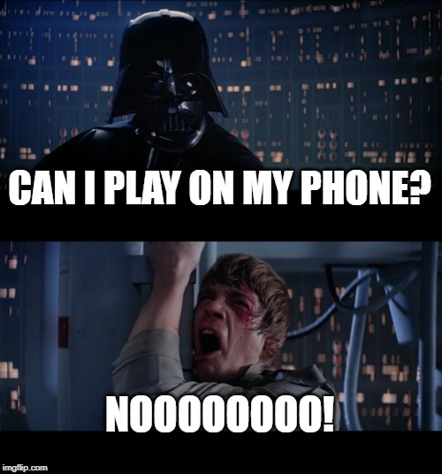 Star Wars No Meme | CAN I PLAY ON MY PHONE? NOOOOOOOO! | image tagged in memes,star wars no | made w/ Imgflip meme maker