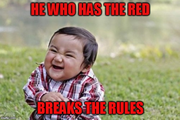 Evil Toddler Meme | HE WHO HAS THE RED BREAKS THE RULES | image tagged in memes,evil toddler | made w/ Imgflip meme maker