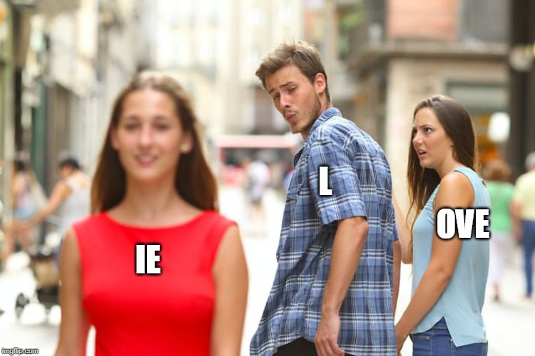 Distracted Boyfriend |  L; OVE; IE | image tagged in memes,distracted boyfriend | made w/ Imgflip meme maker
