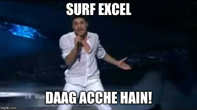 Dirt Is Good | SURF EXCEL DAAG ACCHE HAIN! | image tagged in argentinian bilan,memes,eurovision,russia,serbia,detergent | made w/ Imgflip meme maker